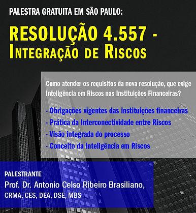 Palestra Resolução 4557, integraça de risco. Antonio Brasiliano - Banco, instituições financeiras, visão integrada do processo, inteligência em riscos.