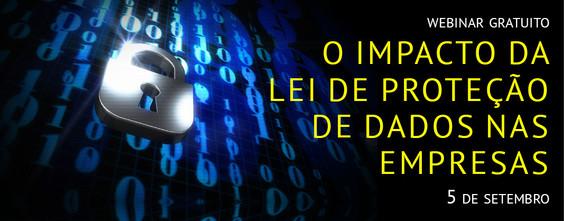 Webinar O Impacto da Lei deProteção de Dados nas Empresas