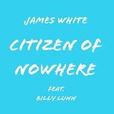 James White | Citizen Of Nowhere