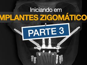 Iniciando em Implantes Zigomáticos - Parte III