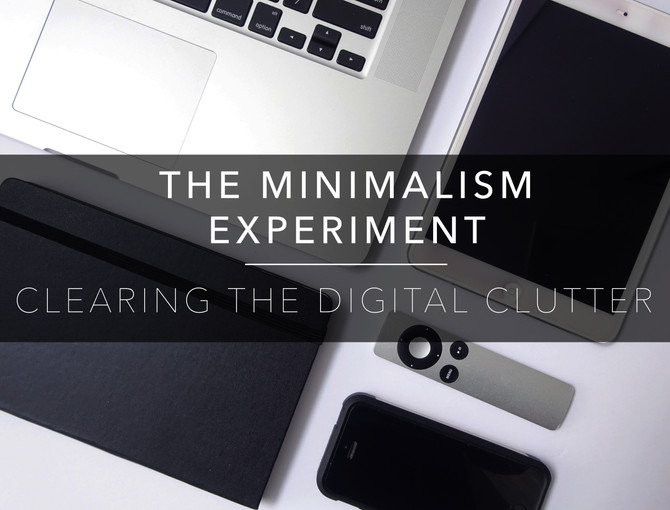 The Minimalism Experiment W3 : Clearing the Digital Clutter