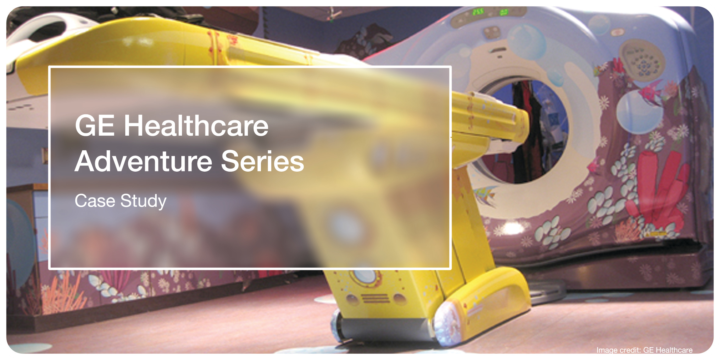 GE Healthcare Adventure Series Case Stud