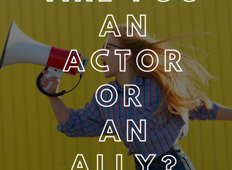 Are You an Actor or an Ally?