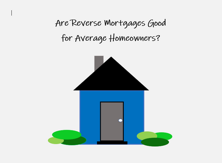 Are reverse mortgages good for average homeowners?
