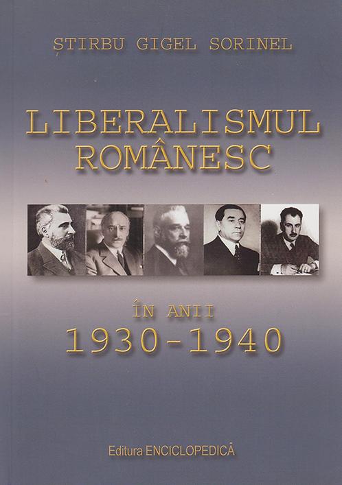 Gigel Sorinel Stirbu, Liberalismul romanesc in anii 1930-1940