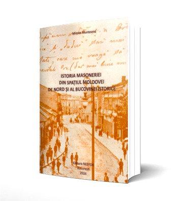 M. Munteanu, Istoria Masoneriei din spatiul Moldovei de Nord si al Bucovinei...