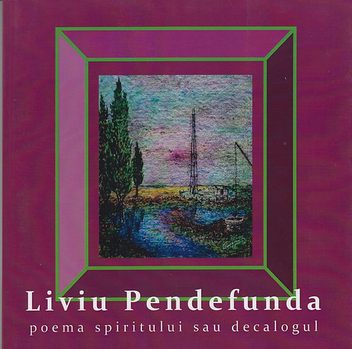 Liviu Pendefunda, Poema Spirituala sau decalogul