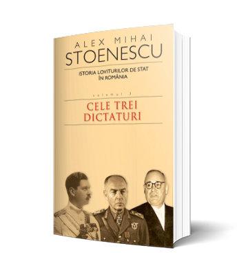 Alex Mihai Stoenescu, Cele trei dictaturi - 1821-1999. Vol. 3