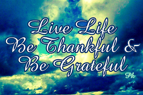 Live Life Be Thankful Be Grateful