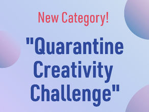 "NEW CATEGORY ANNOUNCED ""QUARANTINE CREATIVE CHALLENGE"""