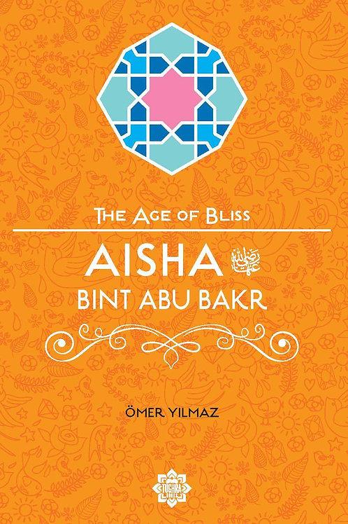 Aisha Bint Abu Bakr – The Age of Bliss Series