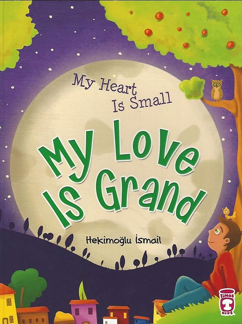 My Pure Heart is Small My Love is Grand