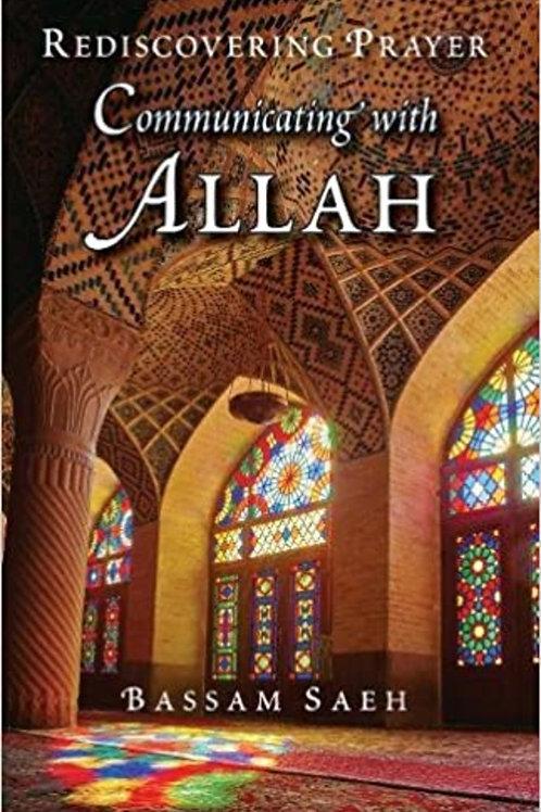 COMMUNICATING WITH ALLAH REDISCOVERING PRAYER (SALAH)