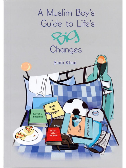 A muslim boy`s guide to life`s big Changes