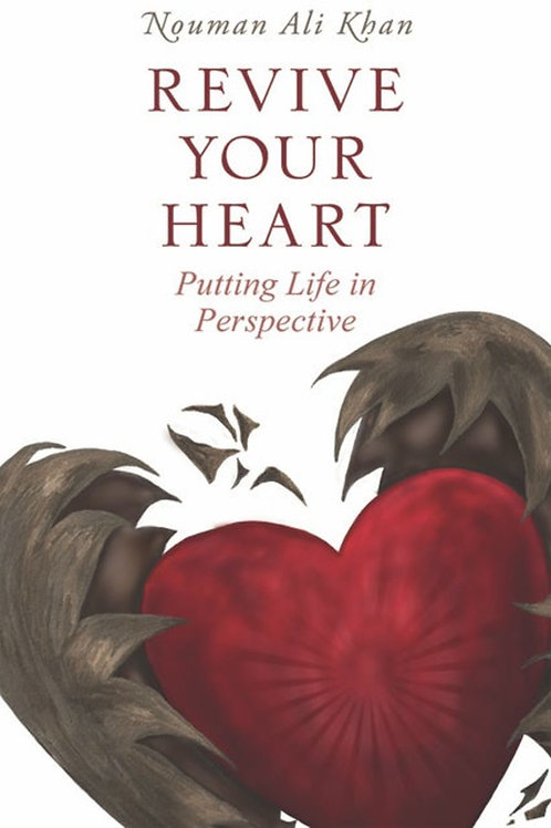 Revive Your Heart: Putting Life in Perspective - Nouman Ali Khan