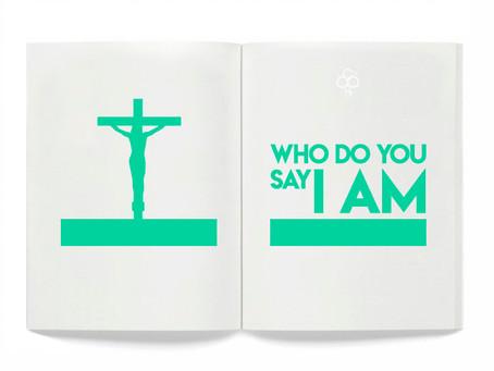 Who do you say I am?