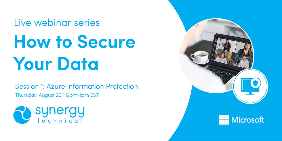 """""""How to Secure Your Data"""" Live Webinar Series - Azure Information Protection"""