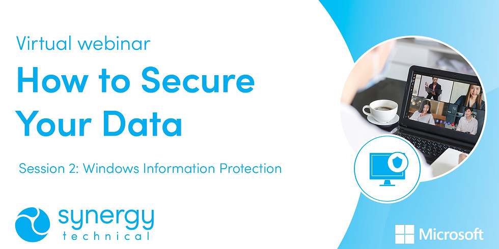 """""""How to Secure Your Data"""" Webinar Series - Windows Information Protection"""