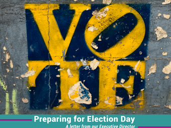 Preparing for Election Day: A Letter from Our Executive Director