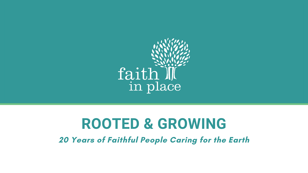 """Graphic that says, """"Rooted & Growing: 20 Years of Faithful People Caring for the Earth"""""""