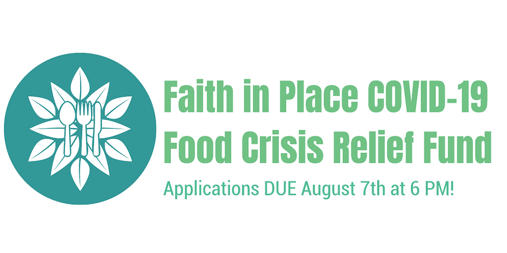 "Header graphic that reads, ""Faith in Place Covid-19 Food Crisis Relief Fund: Applications DUE August 7th at 6 PM!"""