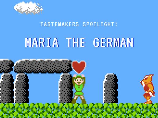 Tastemaker spotlight - Maria The German