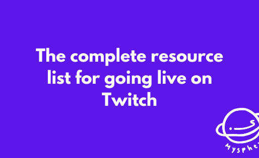 The complete resource list for going live on Twitch