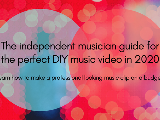 The independent musician guide for the perfect DIY music video in 2020.