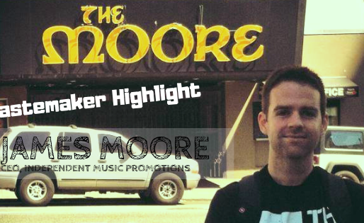 Tastemaker Highlight - James Moore - CEO Independent Music Promotions