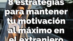"""""""8 Estrategias que mantendrán tu motivación al máximo en el extranjero."""""""