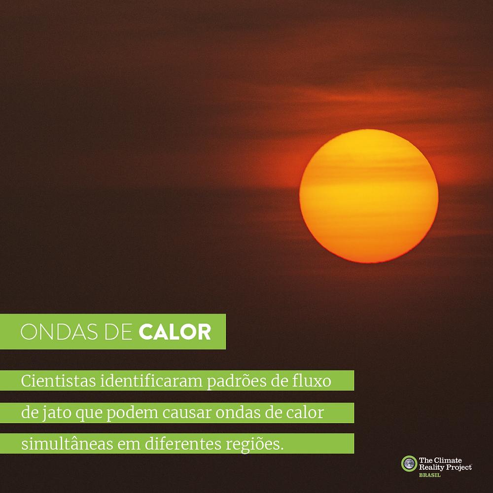 """Card quadrangular. No fundo da imagem temos uma foto do Sol, o céu está avermelhado e sem nuvens. O texto diz: """"Ondas de calor. Cientistas identificaram padrões de fluxo de jato que podem causar ondas de calor simultâneas em diferentes regiões""""."""