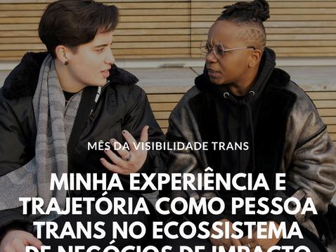 Minha experiência e trajetória como pessoa trans no ecossistema de negócios de impacto