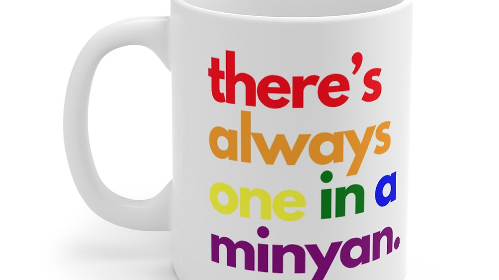 there's always one in a minyan. Mug 11oz (White)