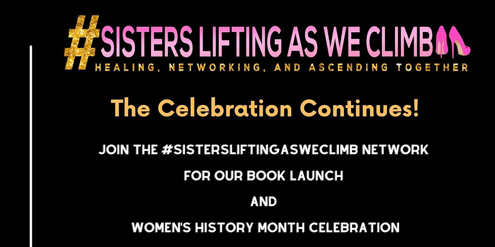 The #SistersLiftingasWeClimb Network Women's History Month Celebration