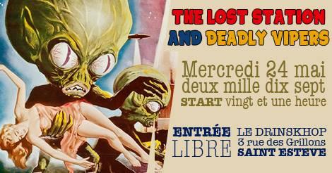 Deadly Vipers Versus The Lost Station - Episode III Mercredi 24 Mai au Drinkshop à St Esteve !
