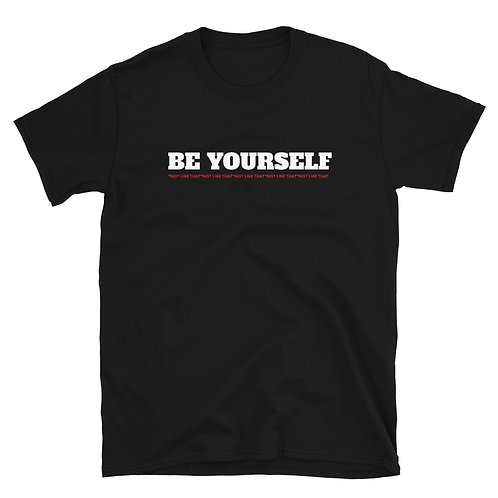 Be Yourself *not like that Shirt