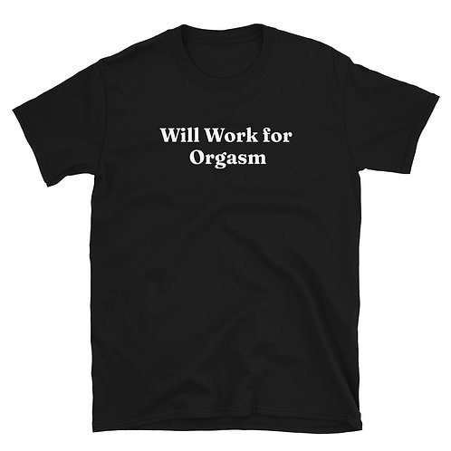 Will Work for Orgasm Shirt