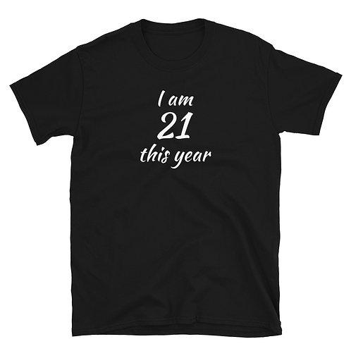 I am 21 this year Shirt