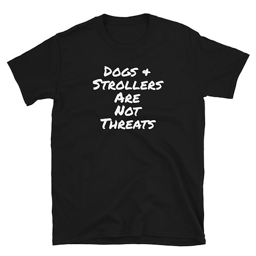 Dogs & Strollers are not Threats Shirt
