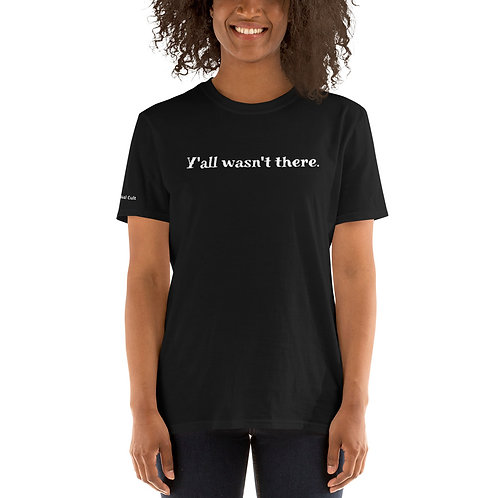 Y'all Wasn't There Shirt