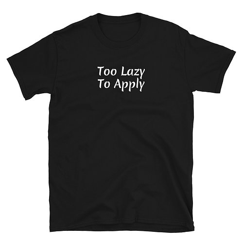 Too Lazy To Apply Shirt
