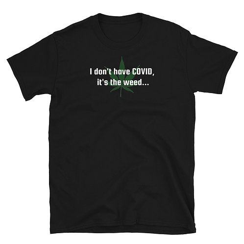 I don't have COVID, it's the weed Shirt