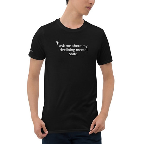 Ask me about my declining mental health shirt
