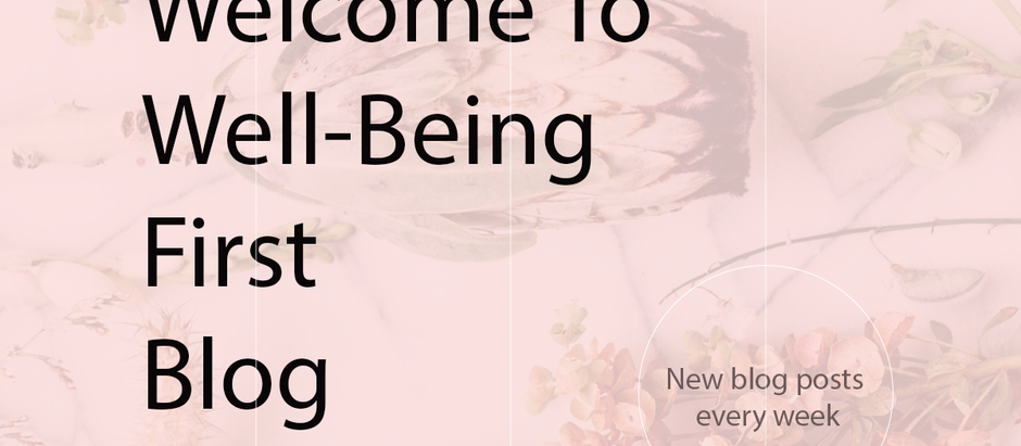 Welcome to Well-Being First Blog!