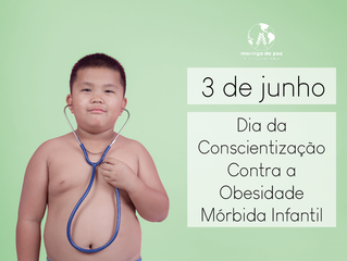 3 de junho – Dia da Conscientização Contra a Obesidade Mórbida Infantil