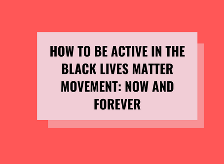 HOW TO BE ACTIVE IN THE BLACK LIVES MATTER MOVEMENT