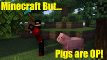 Minecraft But... Pigs are OP!