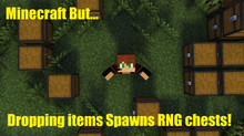 Minecraft but... dropping items spawns RNG chests!