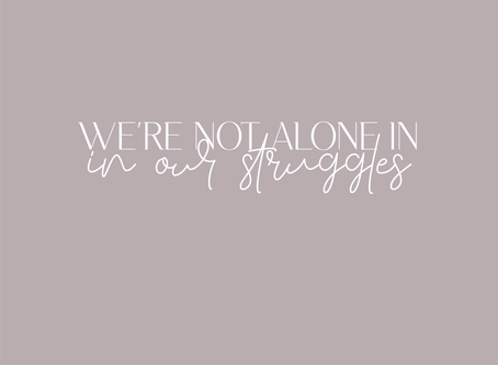 We Are Not Alone In Our Struggles