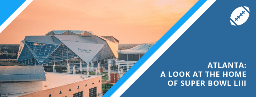 Atlanta: A Look at the Home of Super Bowl LIII